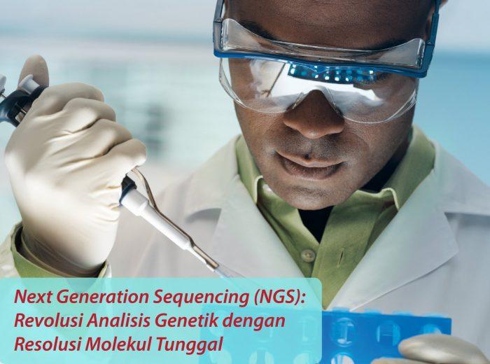 Next Generation Sequencing (NGS) Revolusi Analisis Genetik dengan Resolusi Molekul Tunggal-04